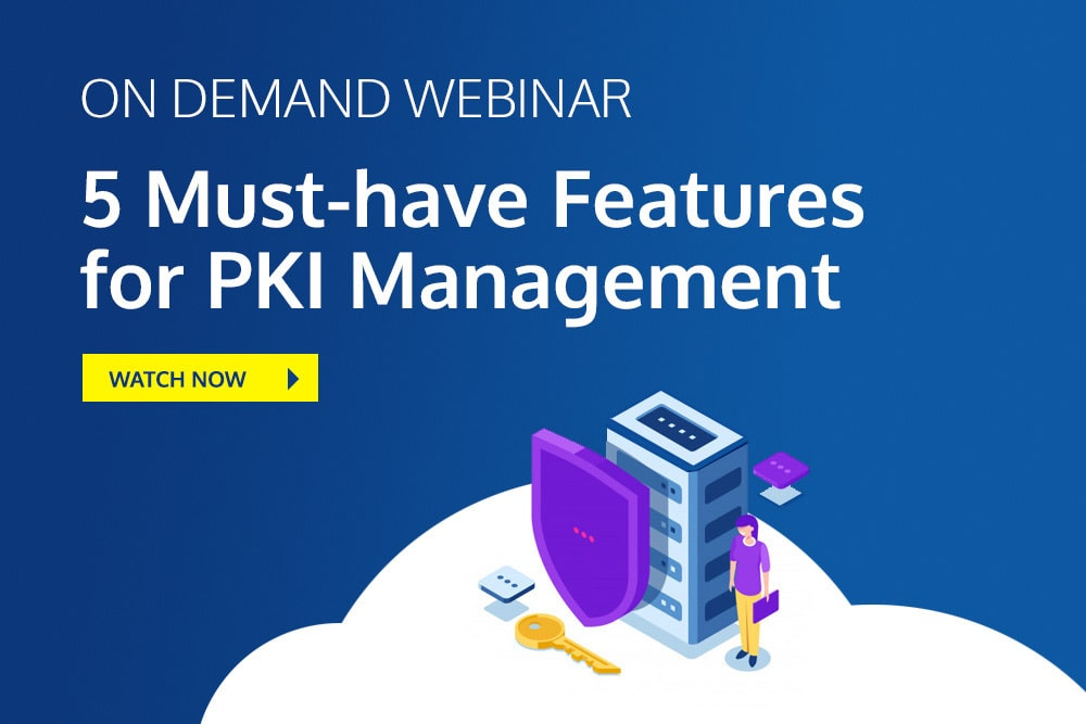 Webinar - 5 Must-have Features for PKI Management
