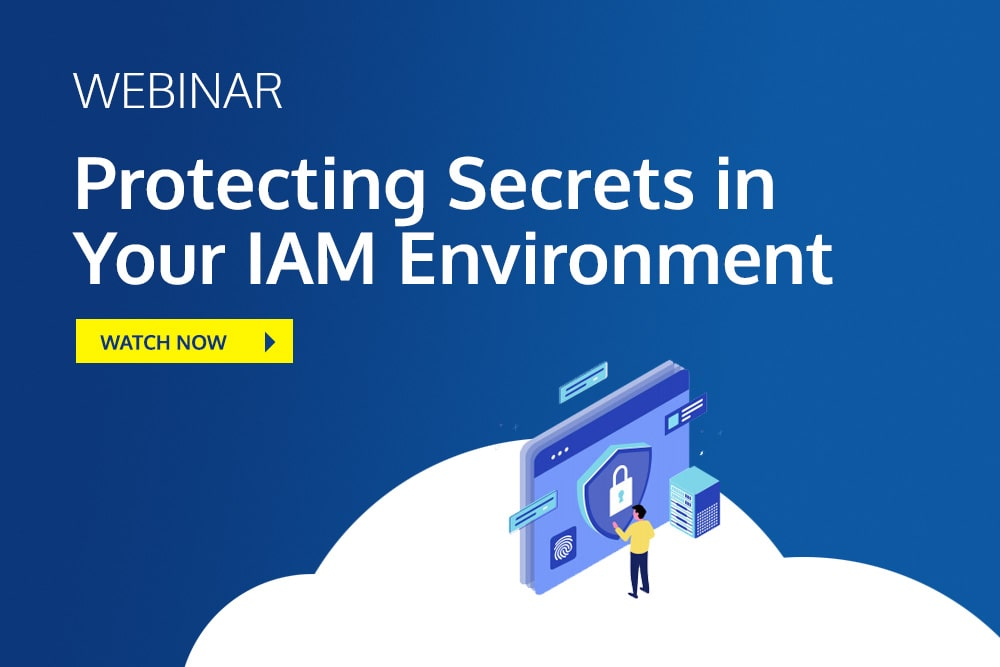 Webinar - Protecting Secrets in Your IAM Environment
