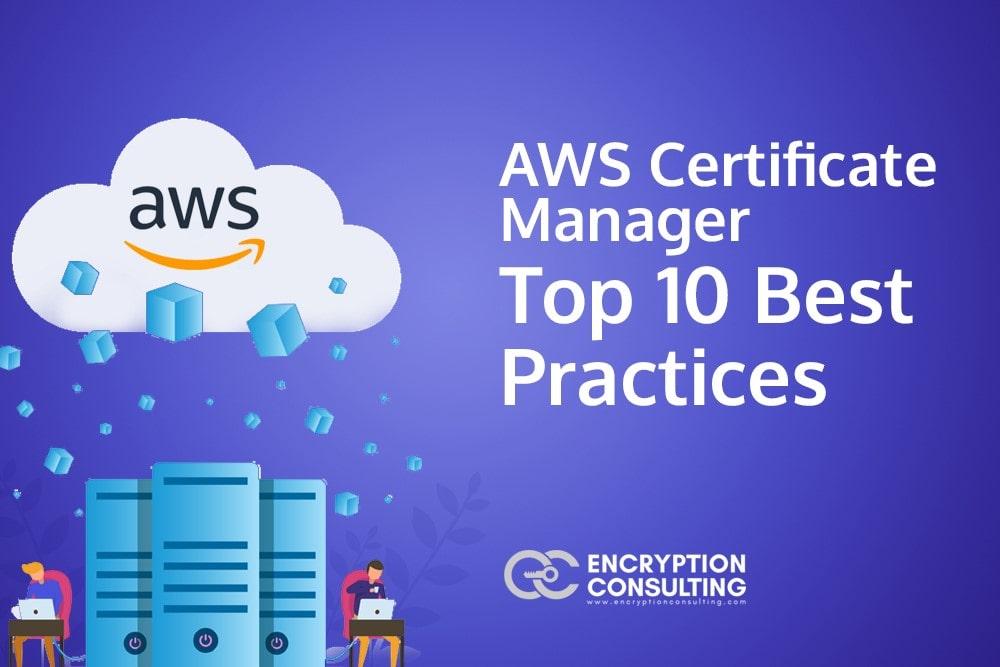 Blog Post - AWS Certificate Manager - Top Ten Best Practices