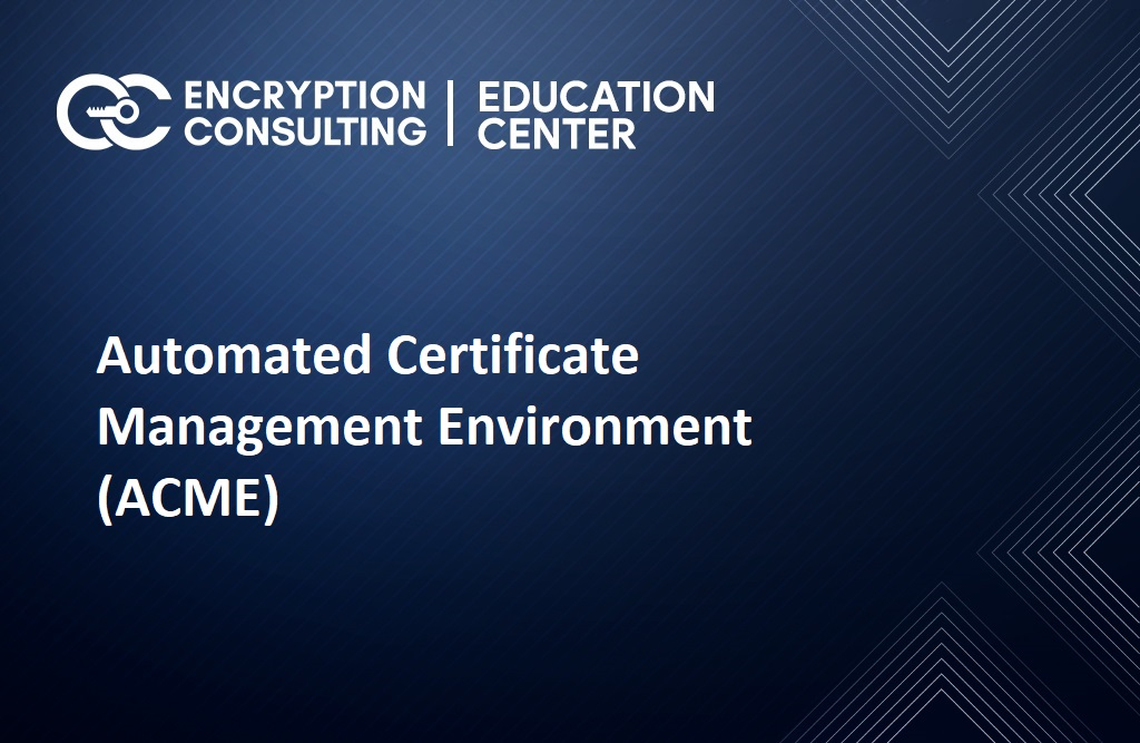 Automated Certificate Management Environment (ACME)