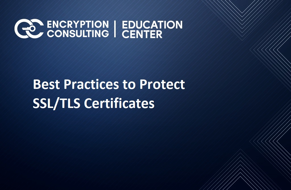 Best Practices to Protect SSL/TLS Certificates