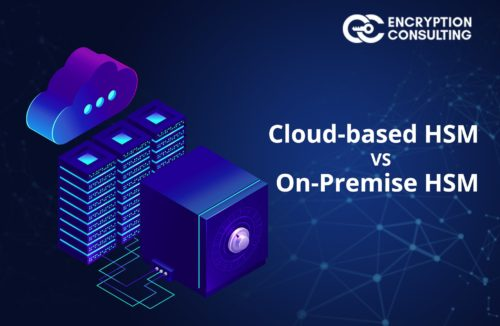 Blog Post - Comparison between Cloud-based HSM versus On-Premises HSM