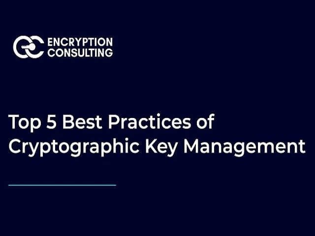 Top Five Best Practices Of Cryptographic Key Management
