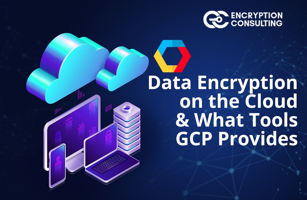 Data Encryption on the Cloud and what Tools GCP Provides