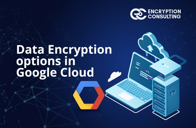 Blog Post - Data Encryption Options in Google Cloud