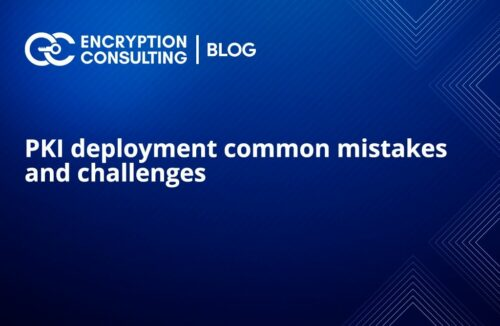 PKI Deployment Common mistakes and Challenges - Blog Post
