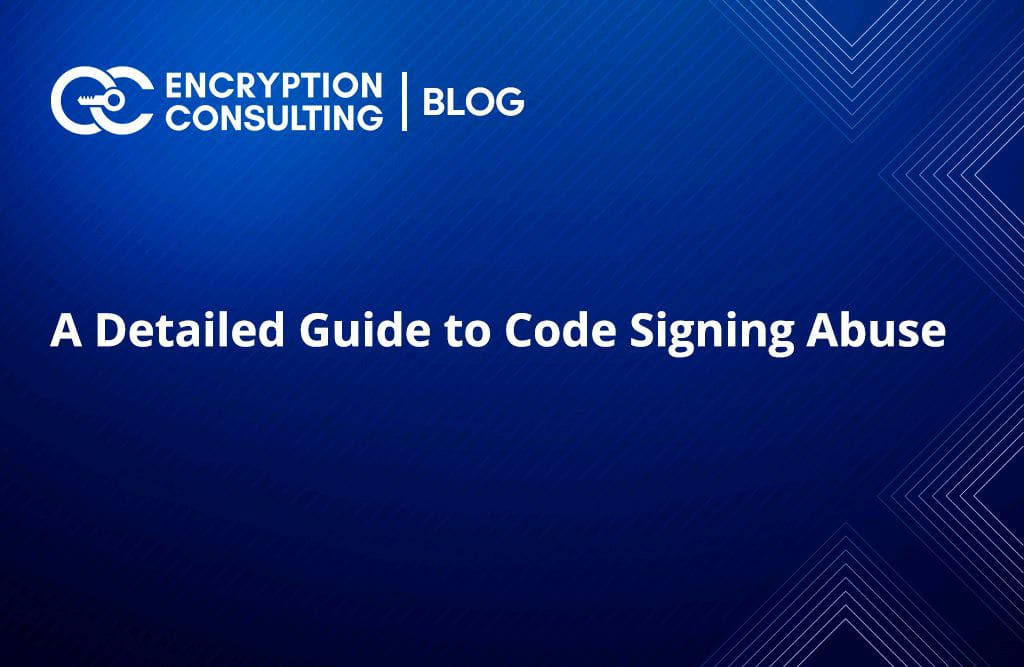 A Detailed Guide to Code Signing Abuse - Blog Post