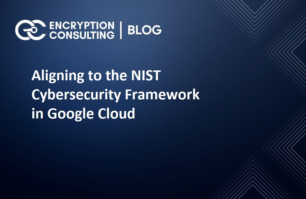 Aligning to the NIST Cybersecurity Framework in Google Cloud