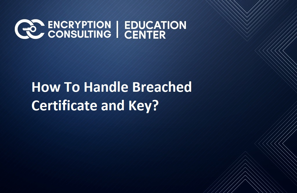 How To Handle Breached Certificate and Key?