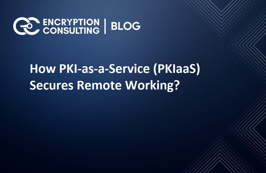 How PKI-as-a-Service (PKIaaS) Secures Remote Working?