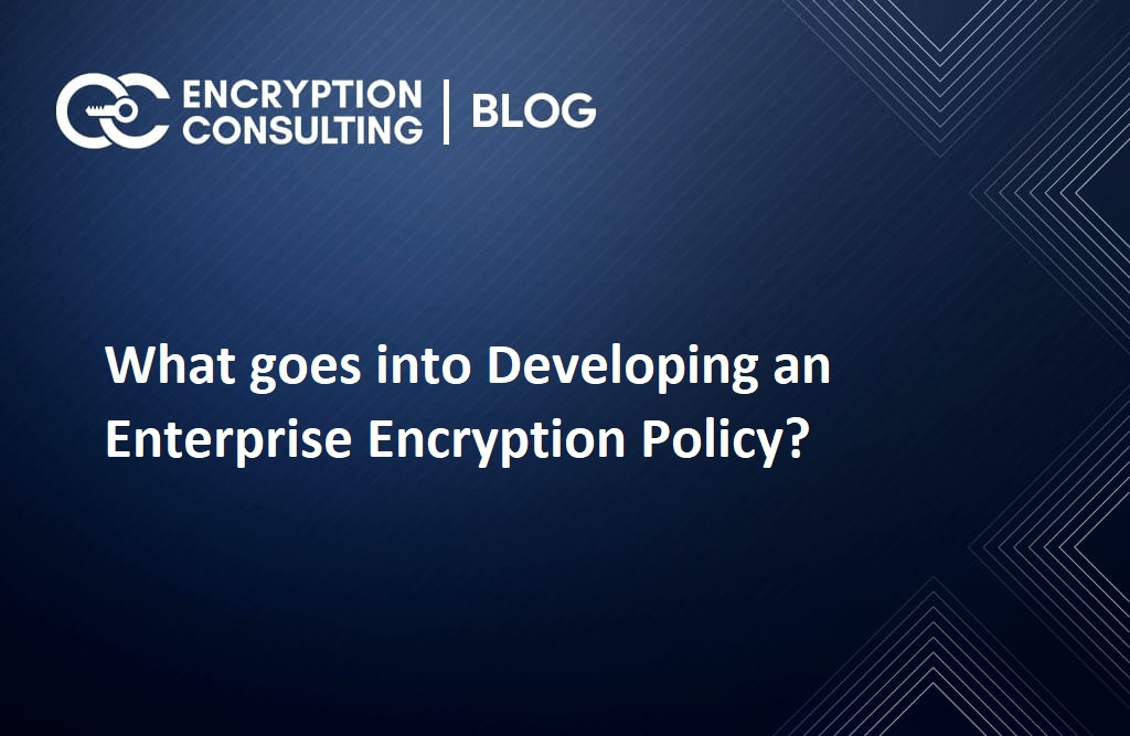 What goes into Developing an Enterprise Encryption Policy?